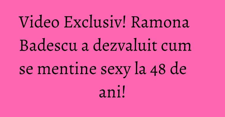 Video Exclusiv! Ramona Badescu a dezvaluit cum se mentine sexy la 48 de ani!