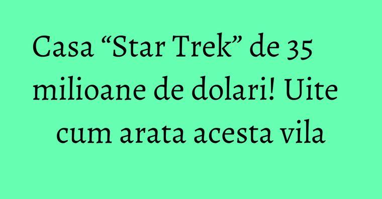"""Casa """"Star Trek"""" de 35 milioane de dolari! Uite cum arata acesta vila"""