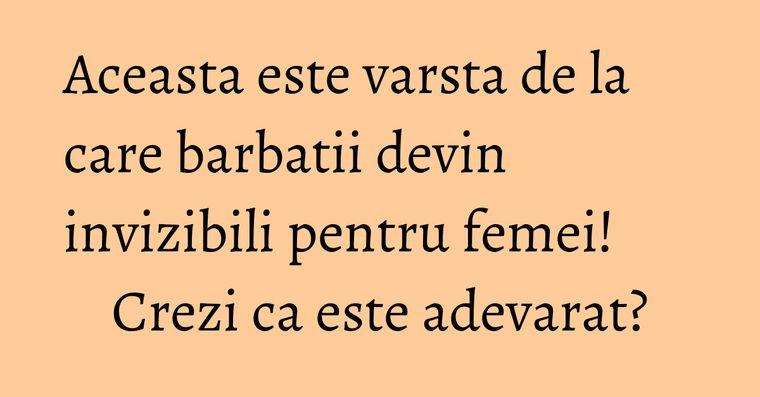 Aceasta este varsta de la care barbatii devin invizibili pentru femei! Crezi ca este adevarat?