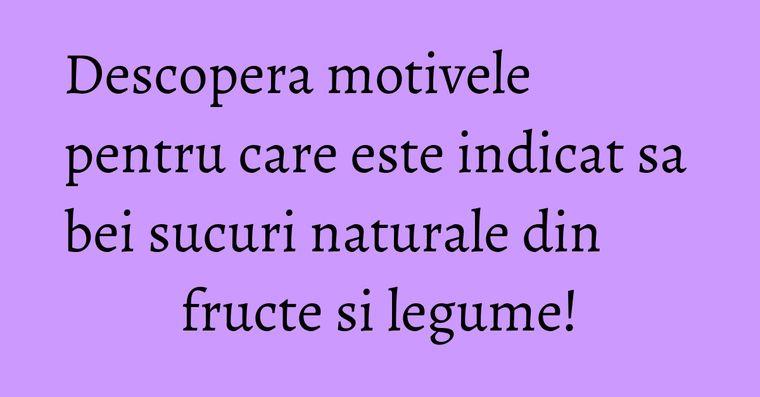 Descopera motivele pentru care este indicat sa bei sucuri naturale din fructe si legume!