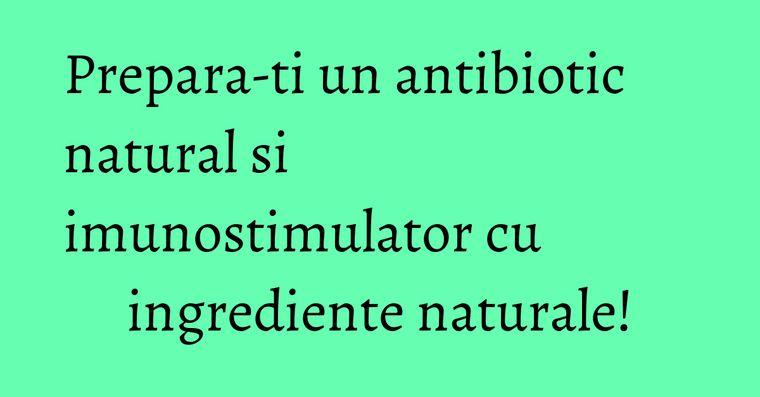 Prepara-ti un antibiotic natural si imunostimulator cu ingrediente naturale!