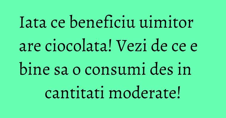 Iata ce beneficiu uimitor are ciocolata! Vezi de ce e bine sa o consumi des in cantitati moderate!