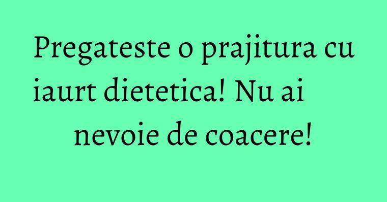 Pregateste o prajitura cu iaurt dietetica! Nu ai nevoie de coacere!