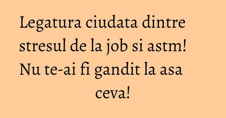 Legatura ciudata dintre stresul de la job si astm! Nu te-ai fi gandit la asa ceva!