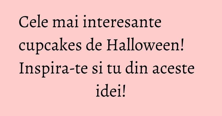 Cele mai interesante cupcakes de Halloween! Inspira-te si tu din aceste idei!