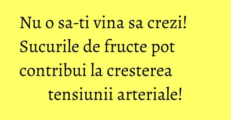 Nu o sa-ti vina sa crezi! Sucurile de fructe pot contribui la cresterea tensiunii arteriale!