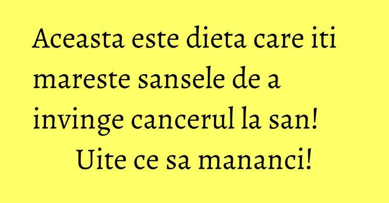 Aceasta este dieta care iti mareste sansele de a invinge cancerul la san! Uite ce sa mananci!