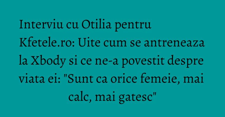 Interviu cu Otilia pentru Kfetele.ro: Uite cum se antreneaza la Xbody si ce ne-a povestit despre viata ei: