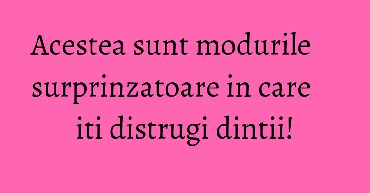 Acestea sunt modurile surprinzatoare in care iti distrugi dintii!