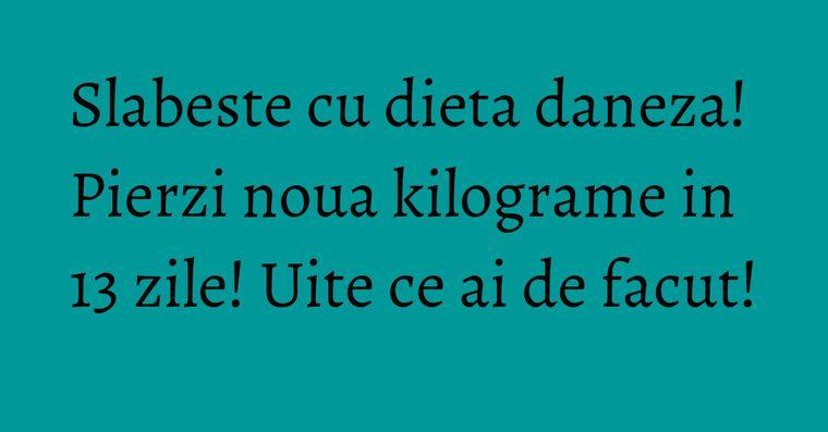 Slabeste cu dieta daneza! Pierzi noua kilograme in 13 zile! Uite ce ai de facut!