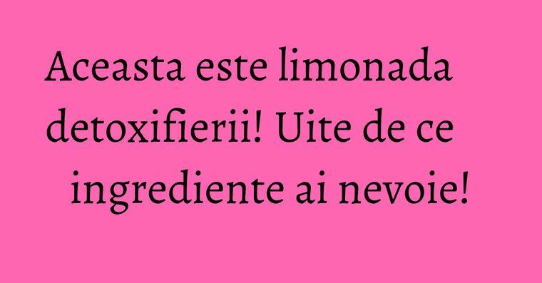 Aceasta este limonada detoxifierii! Uite de ce ingrediente ai nevoie!