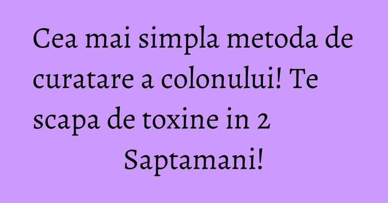 curatarea intestinelor de toxine)