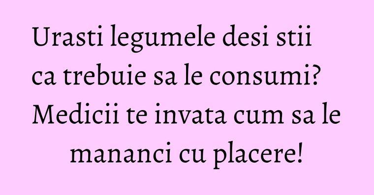 Urasti legumele desi stii ca trebuie sa le consumi? Medicii te invata cum sa le mananci cu placere!