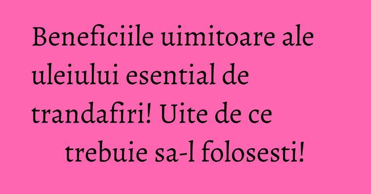 Beneficiile uimitoare ale uleiului esential de trandafiri! Uite de ce trebuie sa-l folosesti!