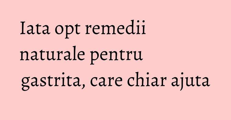 Iata opt remedii naturale pentru gastrita, care chiar ajuta