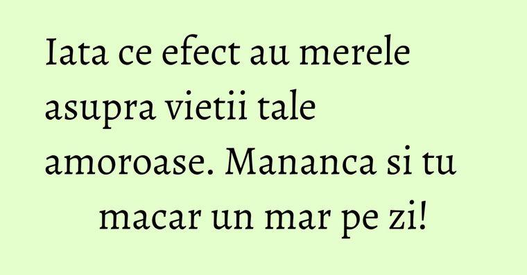 Iata ce efect au merele asupra vietii tale amoroase. Mananca si tu macar un mar pe zi!