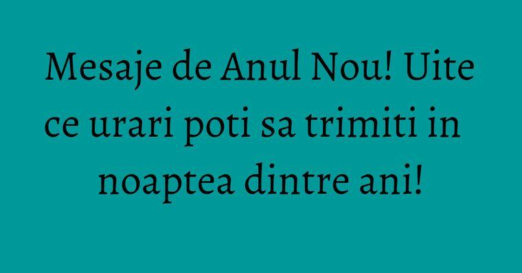 Mesaje de Anul Nou! Uite ce urari poti sa trimiti in noaptea dintre ani!