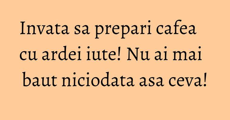 Invata sa prepari cafea cu ardei iute! Nu ai mai baut niciodata asa ceva!