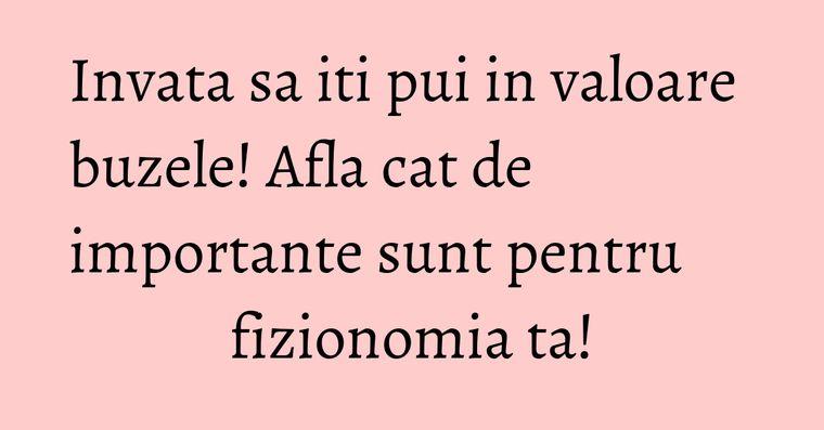 Invata sa iti pui in valoare buzele! Afla cat de importante sunt pentru fizionomia ta!
