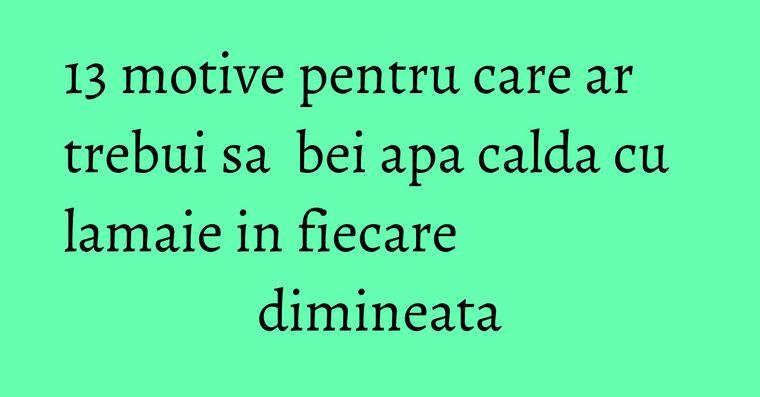 13 motive pentru care ar trebui sa bei apa calda cu lamaie in fiecare dimineata