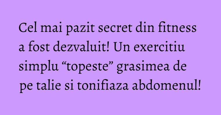 """Cel mai pazit secret din fitness a fost dezvaluit! Un exercitiu simplu """"topeste"""" grasimea de pe talie si tonifiaza abdomenul!"""