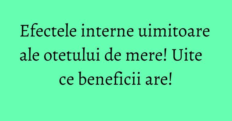 Efectele interne uimitoare ale otetului de mere! Uite ce beneficii are!