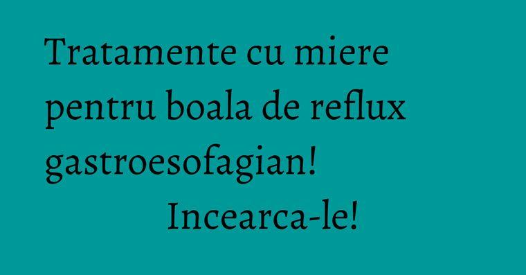 Tratamente cu miere pentru boala de reflux gastroesofagian! Incearca-le!