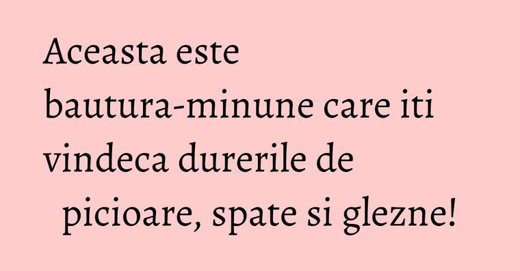 Aceasta este bautura-minune care iti vindeca durerile de picioare, spate si glezne!