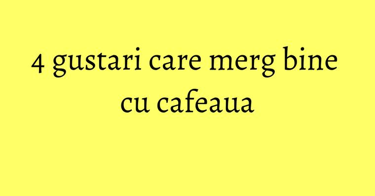 4 gustari care merg bine cu cafeaua