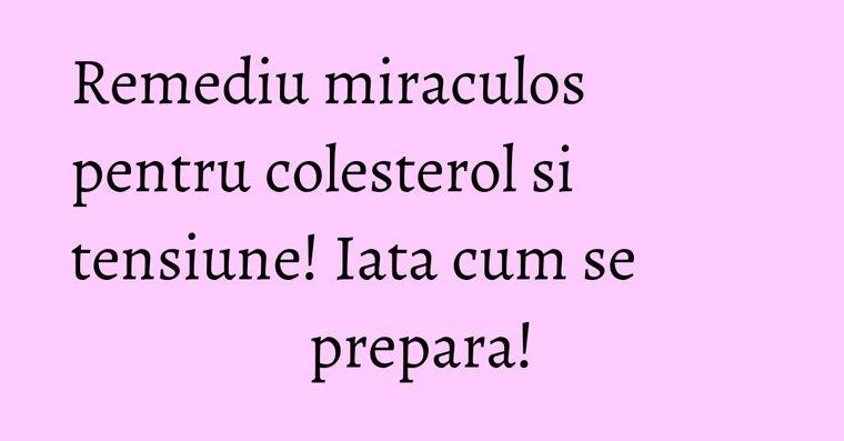 Remediu miraculos pentru colesterol si tensiune! Iata cum se prepara!