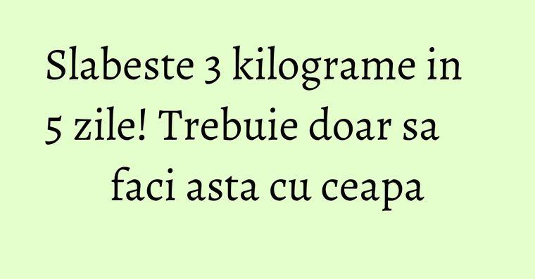 Slabeste 3 kilograme in 5 zile! Trebuie doar sa faci asta cu ceapa