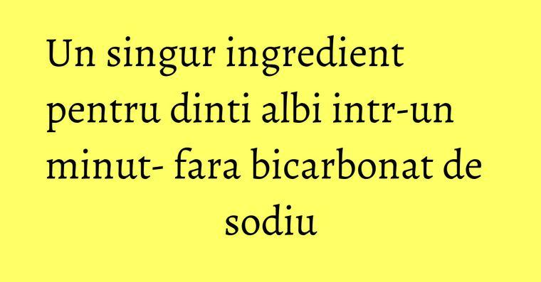 Un singur ingredient pentru dinti albi intr-un minut- fara bicarbonat de sodiu