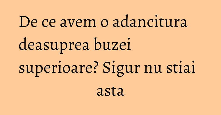 De ce avem o adancitura deasuprea buzei superioare? Sigur nu stiai asta