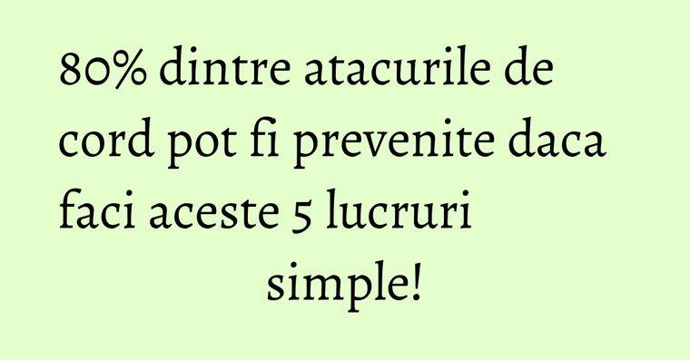 80% dintre atacurile de cord pot fi prevenite daca faci aceste 5 lucruri simple!