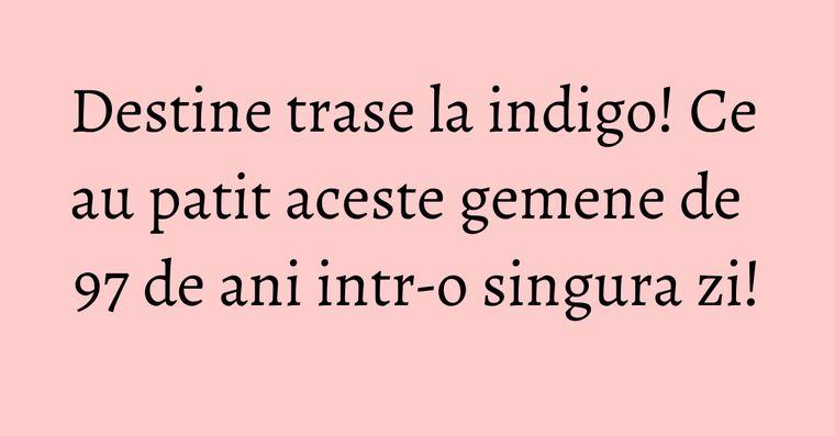 Destine trase la indigo! Ce au patit aceste gemene de 97 de ani intr-o singura zi!