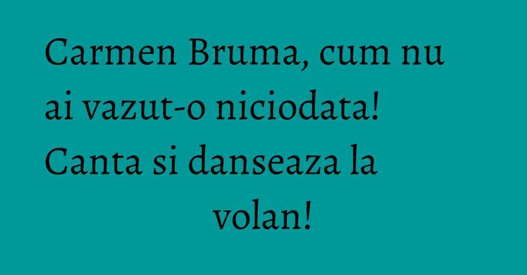 Carmen Bruma, cum nu ai vazut-o niciodata! Canta si danseaza la volan!