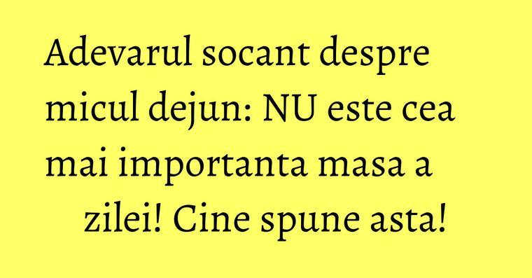 Adevarul socant despre micul dejun: NU este cea mai importanta masa a zilei! Cine spune asta!