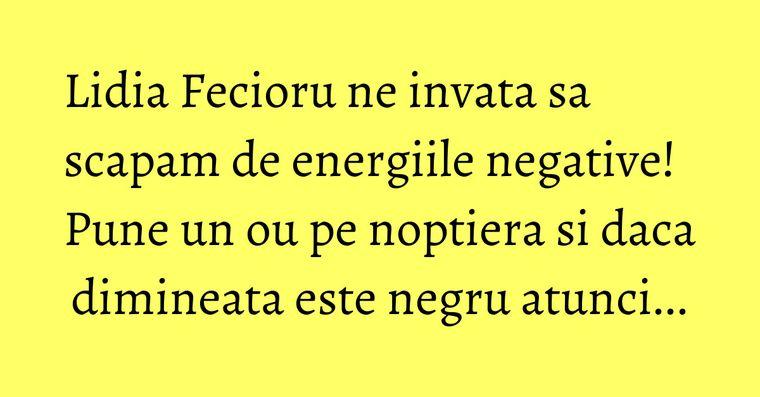 Lidia Fecioru ne invata sa scapam de energiile negative! Pune un ou pe noptiera si daca dimineata este negru atunci...