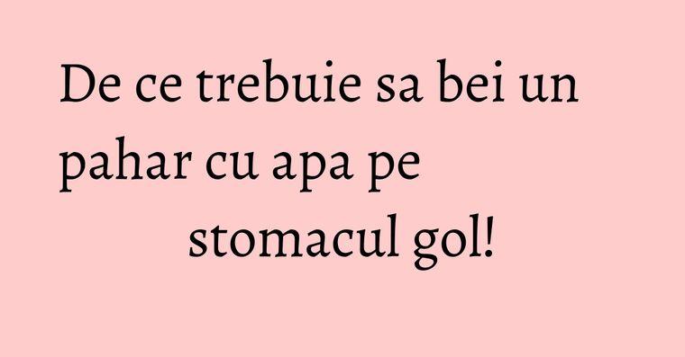 De ce trebuie sa bei un pahar cu apa pe stomacul gol!