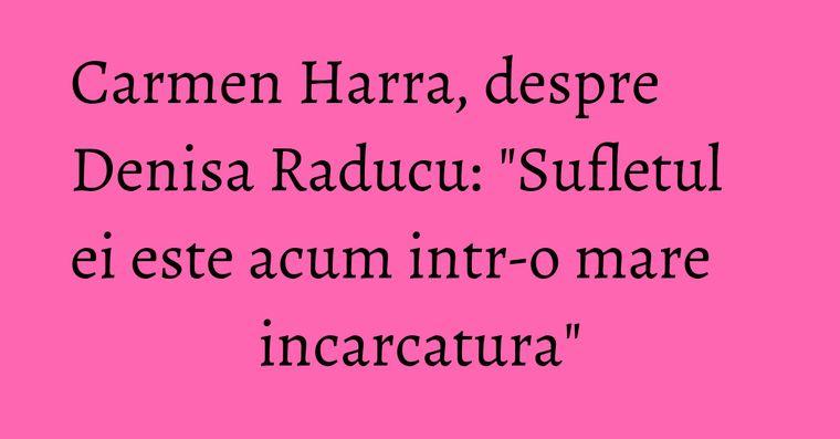 Carmen Harra, despre Denisa Raducu: