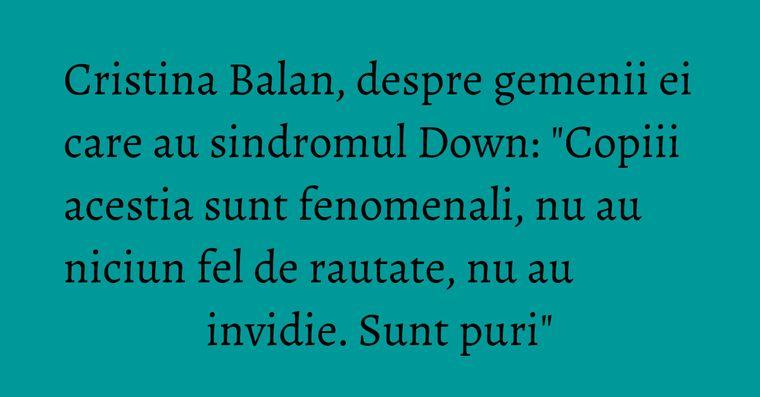 Cristina Balan, despre gemenii ei care au sindromul Down: