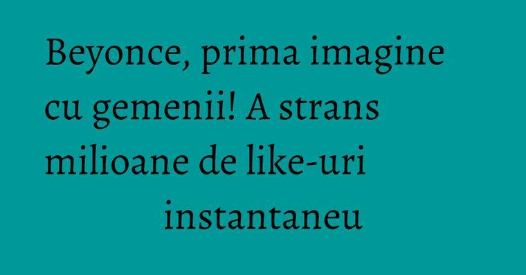 Beyonce, prima imagine cu gemenii! A strans milioane de like-uri instantaneu