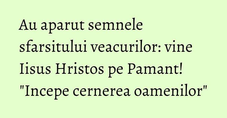 Au aparut semnele sfarsitului veacurilor: vine Iisus Hristos pe Pamant!