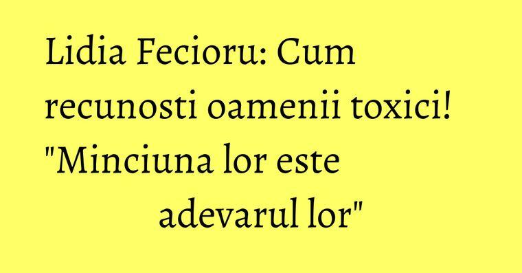Lidia Fecioru: Cum recunosti oamenii toxici!