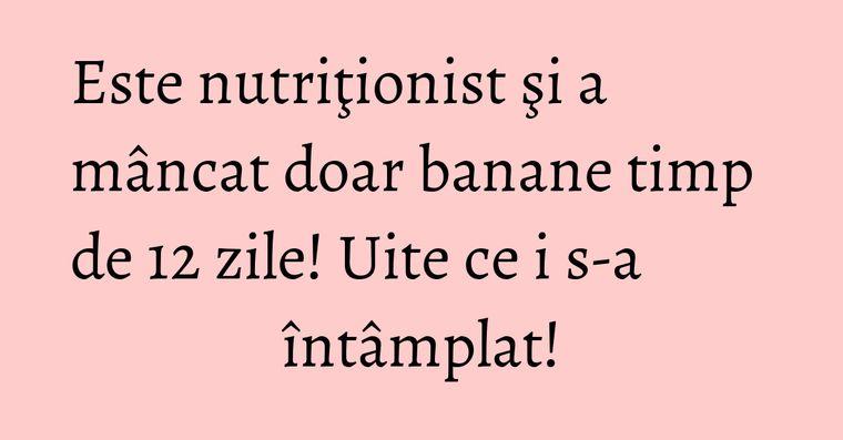 Este nutriţionist şi a mâncat doar banane timp de 12 zile! Uite ce i s-a întâmplat!