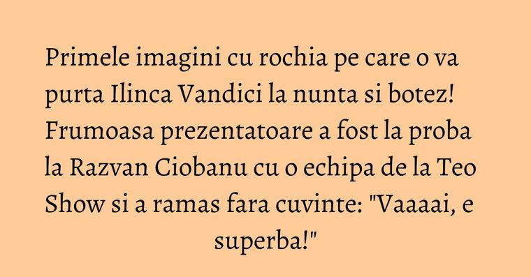 Primele imagini cu rochia pe care o va purta Ilinca Vandici la nunta si botez! Frumoasa prezentatoare a fost la proba la Razvan Ciobanu cu o echipa de la Teo Show si a ramas fara cuvinte: