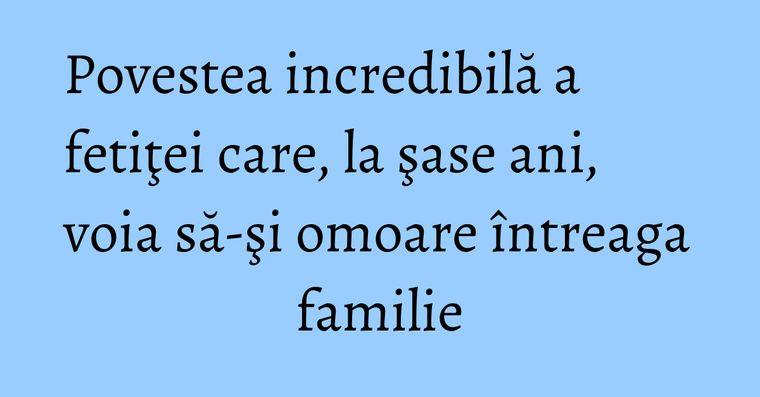 Povestea incredibilă a fetiţei care, la şase ani, voia să-şi omoare întreaga familie