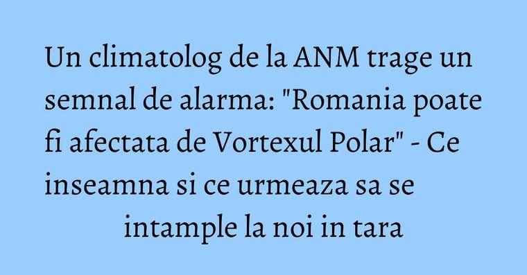 Un climatolog de la ANM trage un semnal de alarma: