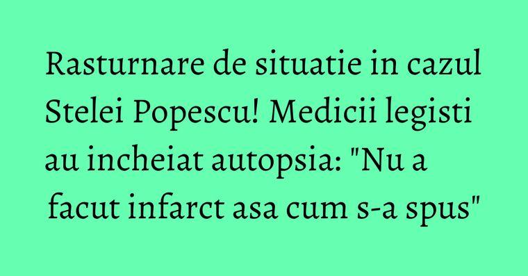 Rasturnare de situatie in cazul Stelei Popescu! Medicii legisti au incheiat autopsia: