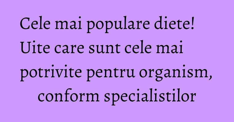 Cele mai populare diete! Uite care sunt cele mai potrivite pentru organism, conform specialistilor